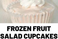 Frozen Fruit Salad Cupcakes